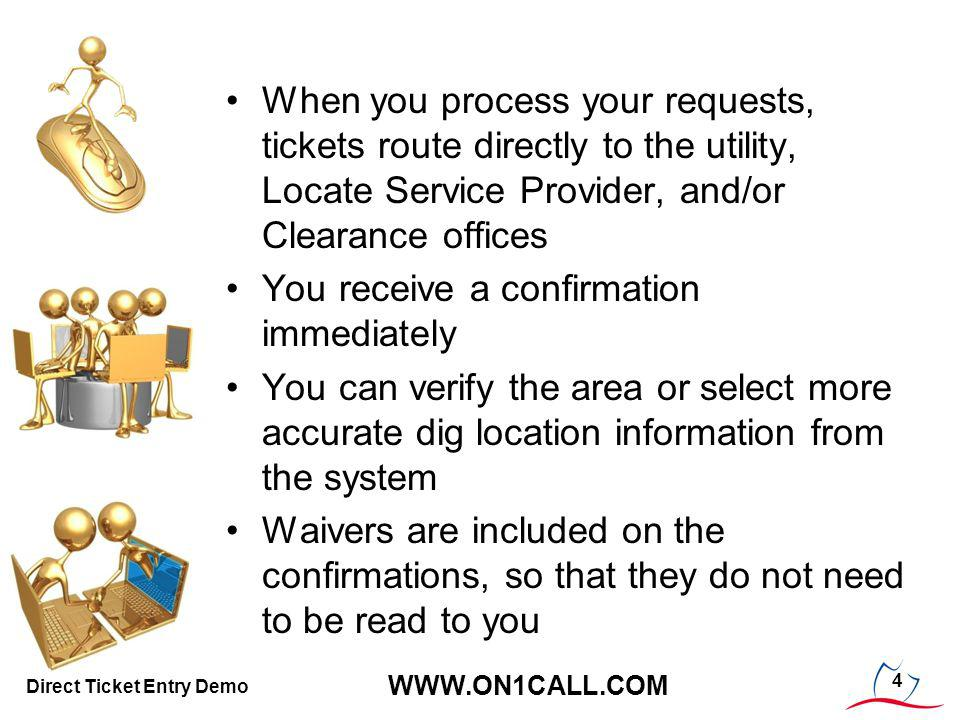 4 WWW.ON1CALL.COM Direct Ticket Entry Demo When you process your requests, tickets route directly to the utility, Locate Service Provider, and/or Clea