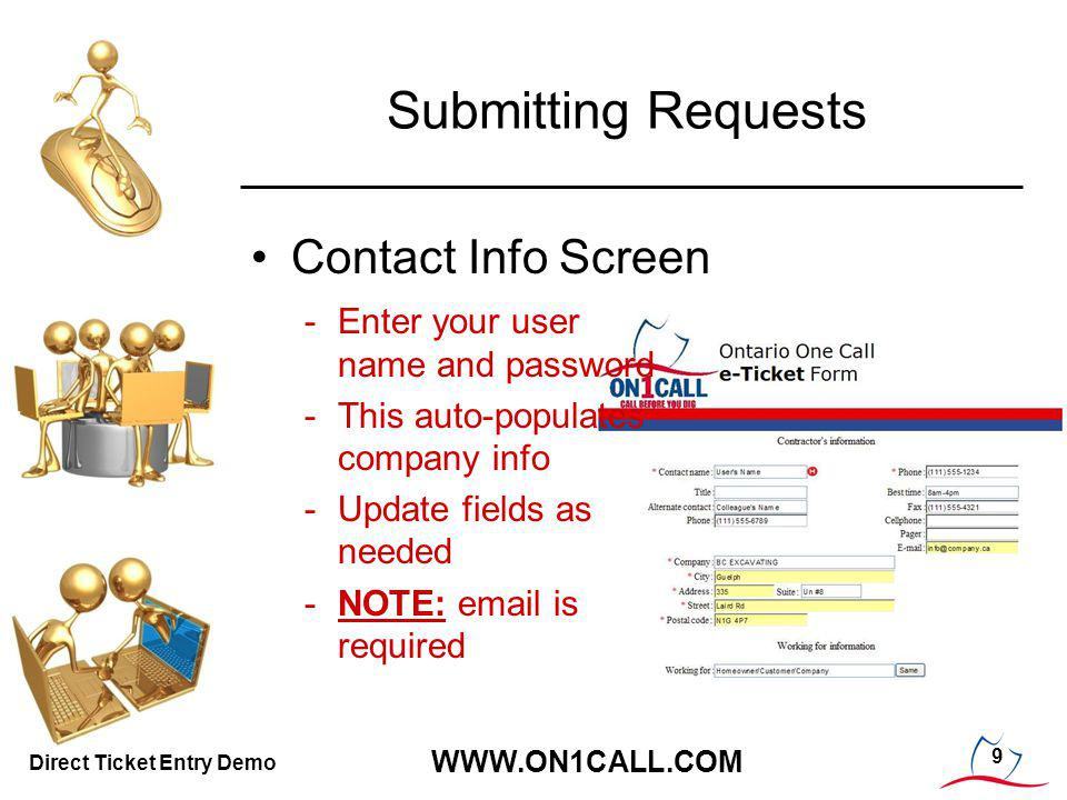 9 WWW.ON1CALL.COM Direct Ticket Entry Demo Submitting Requests Contact Info Screen -Enter your user name and password -This auto-populates company info -Update fields as needed -NOTE: email is required