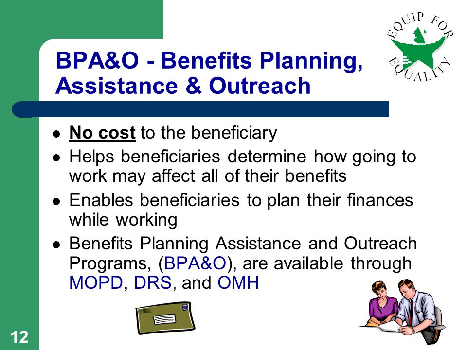 11 PABSS: Areas of Assistance PABSS Issues Include: Employment Discrimination VR Services Medical Treatment/Benefits Housing Transportation Garnished Wages SS Overpayments Criminal Records Ticket to Work Issues Any Work Barrier If legal assistance will allow you to work, PABSS may be able to help !
