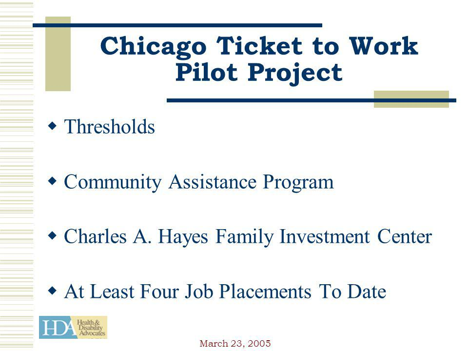 March 23, 2005 Chicago Ticket to Work Pilot Project Thresholds Community Assistance Program Charles A.