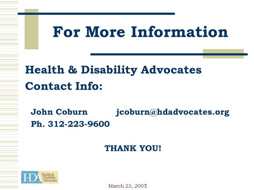 March 23, 2005 For More Information Health & Disability Advocates Contact Info: John Coburn jcoburn@hdadvocates.org Ph.