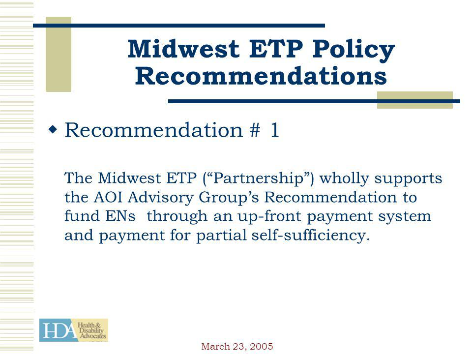 March 23, 2005 Midwest ETP Policy Recommendations Recommendation # 1 The Midwest ETP (Partnership) wholly supports the AOI Advisory Groups Recommendation to fund ENs through an up-front payment system and payment for partial self-sufficiency.