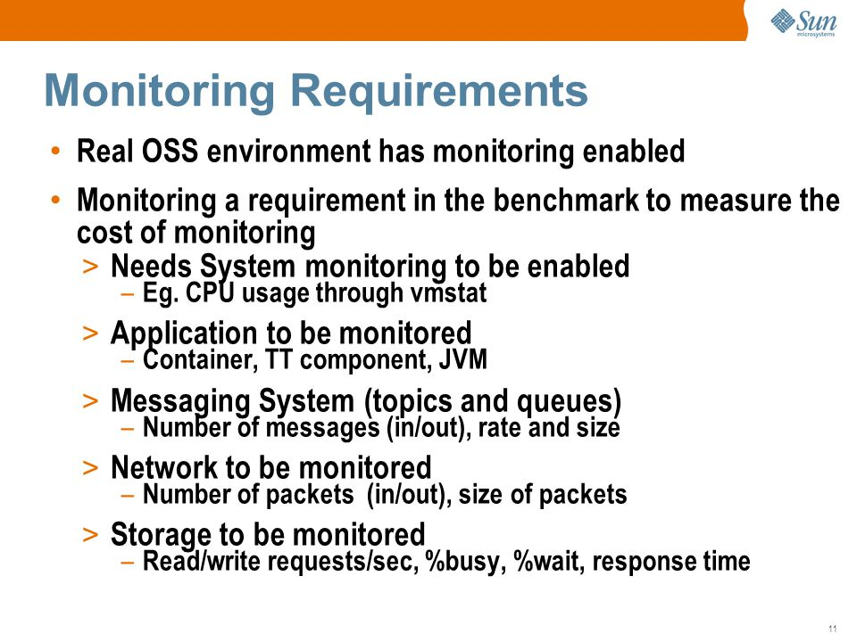 11 Real OSS environment has monitoring enabled Monitoring a requirement in the benchmark to measure the cost of monitoring > Needs System monitoring to be enabled – Eg.