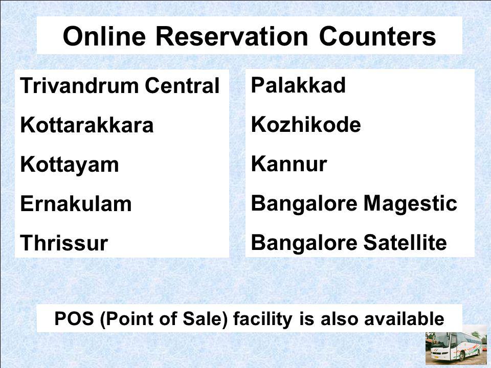 Online Reservation Counters Trivandrum Central Kottarakkara Kottayam Ernakulam Thrissur POS (Point of Sale) facility is also available Palakkad Kozhik