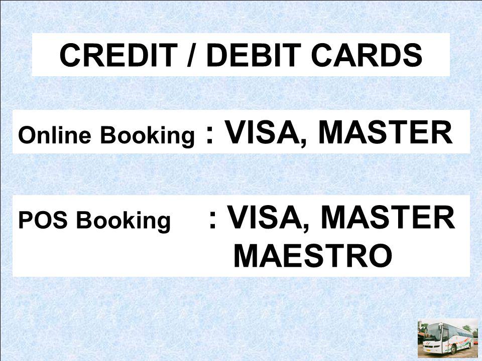 CREDIT / DEBIT CARDS Online Booking : VISA, MASTER POS Booking : VISA, MASTER MAESTRO