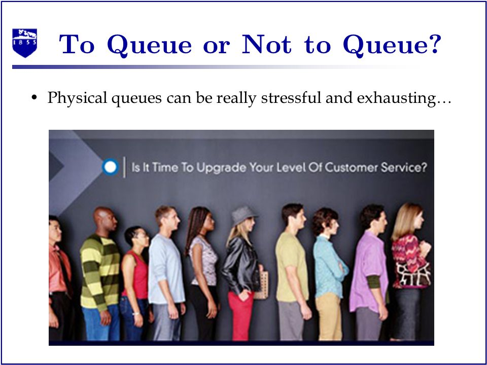To Queue or Not to Queue? Physical queues can be really stressful and exhausting…