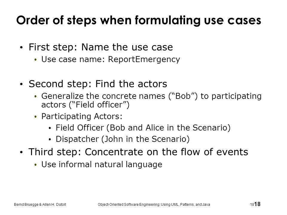 18 Bernd Bruegge & Allen H. Dutoit Object-Oriented Software Engineering: Using UML, Patterns, and Java 18 Order of steps when formulating use cases Fi