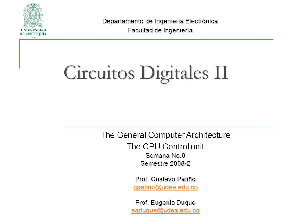 Circuitos Digitales II The General Computer Architecture The CPU Control unit Semana No.9 Semestre 2008-2 Prof.