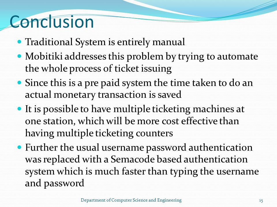 Conclusion Traditional System is entirely manual Mobitiki addresses this problem by trying to automate the whole process of ticket issuing Since this