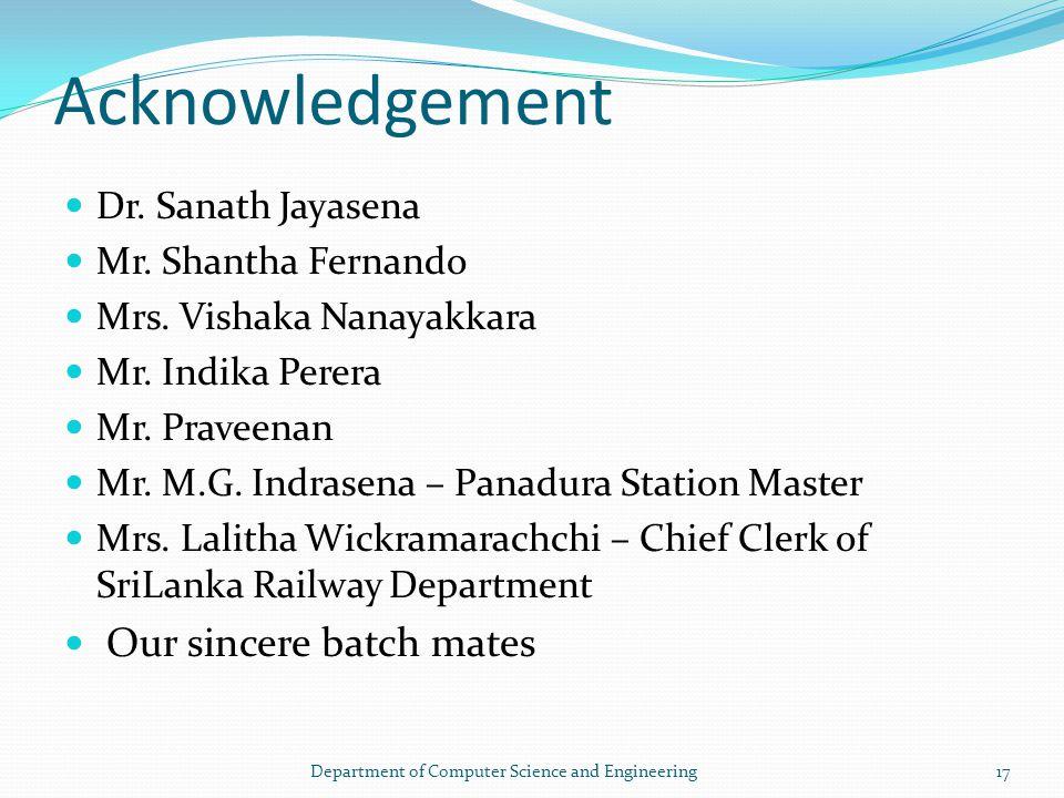 Acknowledgement Dr. Sanath Jayasena Mr. Shantha Fernando Mrs.