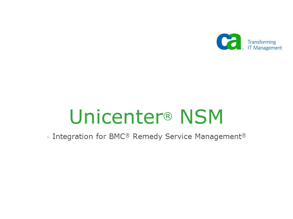 Unicenter ® NSM - Integration for BMC ® Remedy Service Management ®