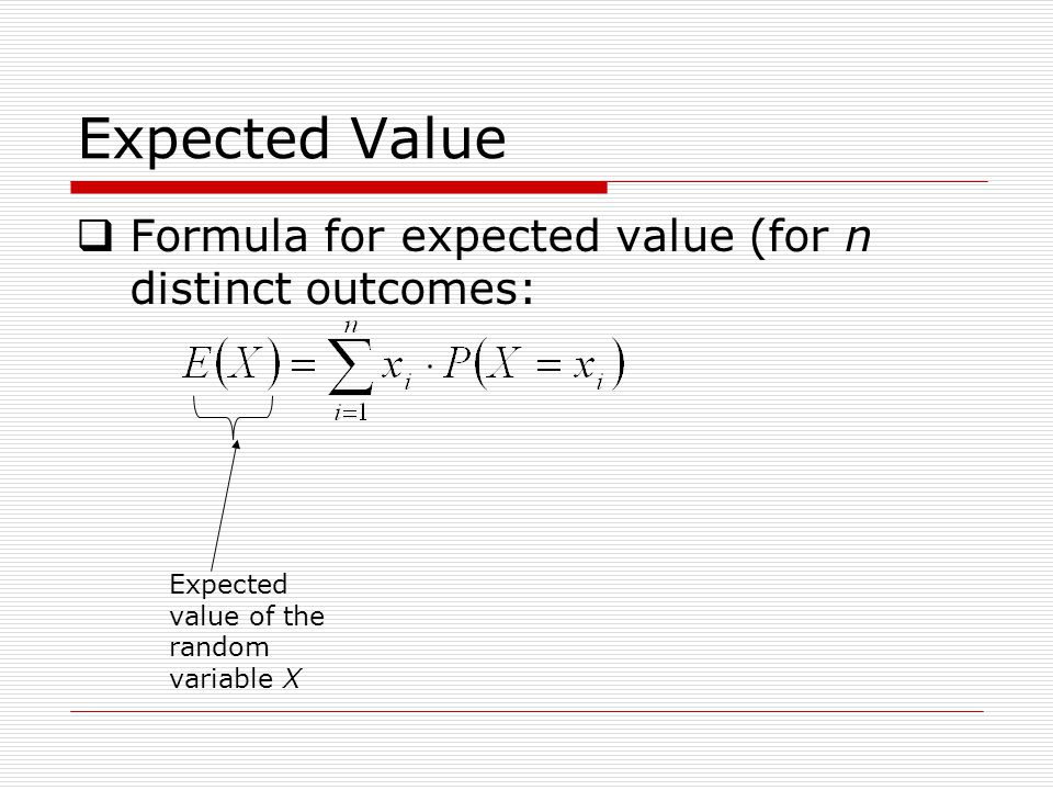 Expected Value Formula for expected value (for n distinct outcomes: Expected value of the random variable X