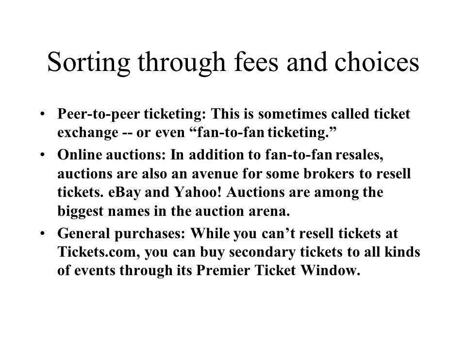 Sorting through fees and choices Peer-to-peer ticketing: This is sometimes called ticket exchange -- or even fan-to-fan ticketing.