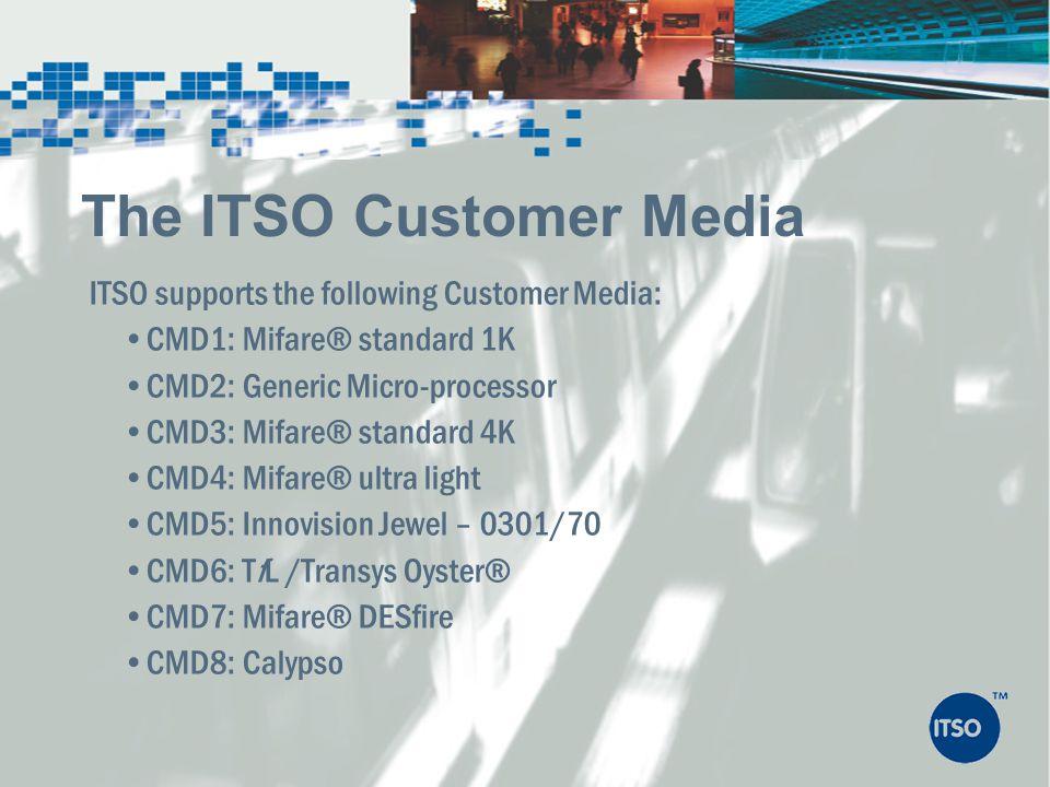 ITSO supports the following Customer Media: CMD1: Mifare® standard 1K CMD2: Generic Micro-processor CMD3: Mifare® standard 4K CMD4: Mifare® ultra ligh