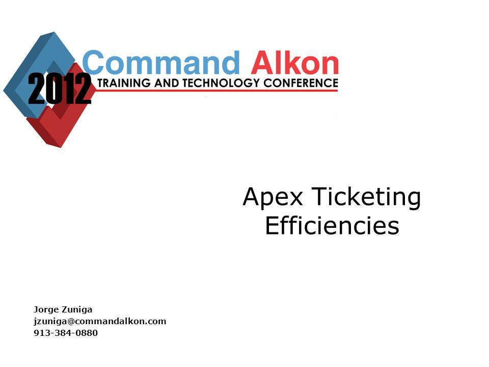 Apex Ticketing Efficiencies Jorge Zuniga jzuniga@commandalkon.com 913-384-0880