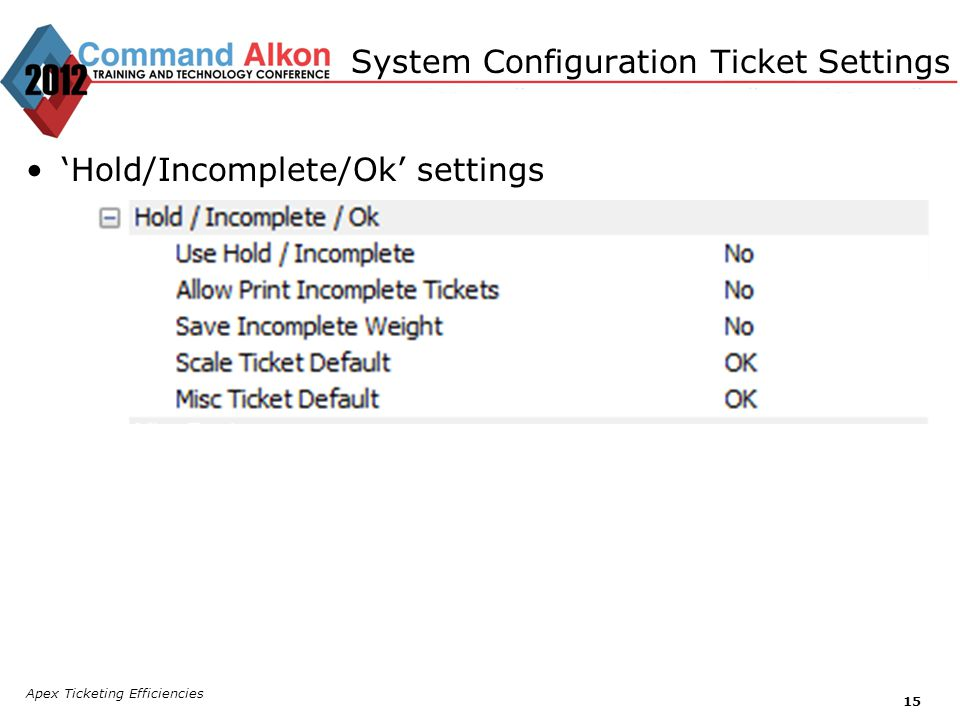 Apex Ticketing Efficiencies 15 Hold/Incomplete/Ok settings System Configuration Ticket Settings