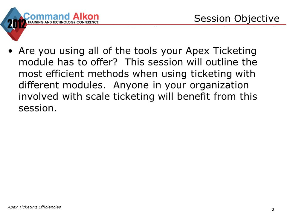 Apex Ticketing Efficiencies 2 Are you using all of the tools your Apex Ticketing module has to offer.