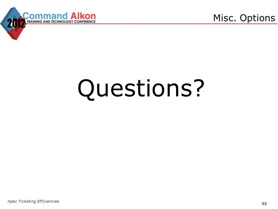 Apex Ticketing Efficiencies 33 Questions? Misc. Options