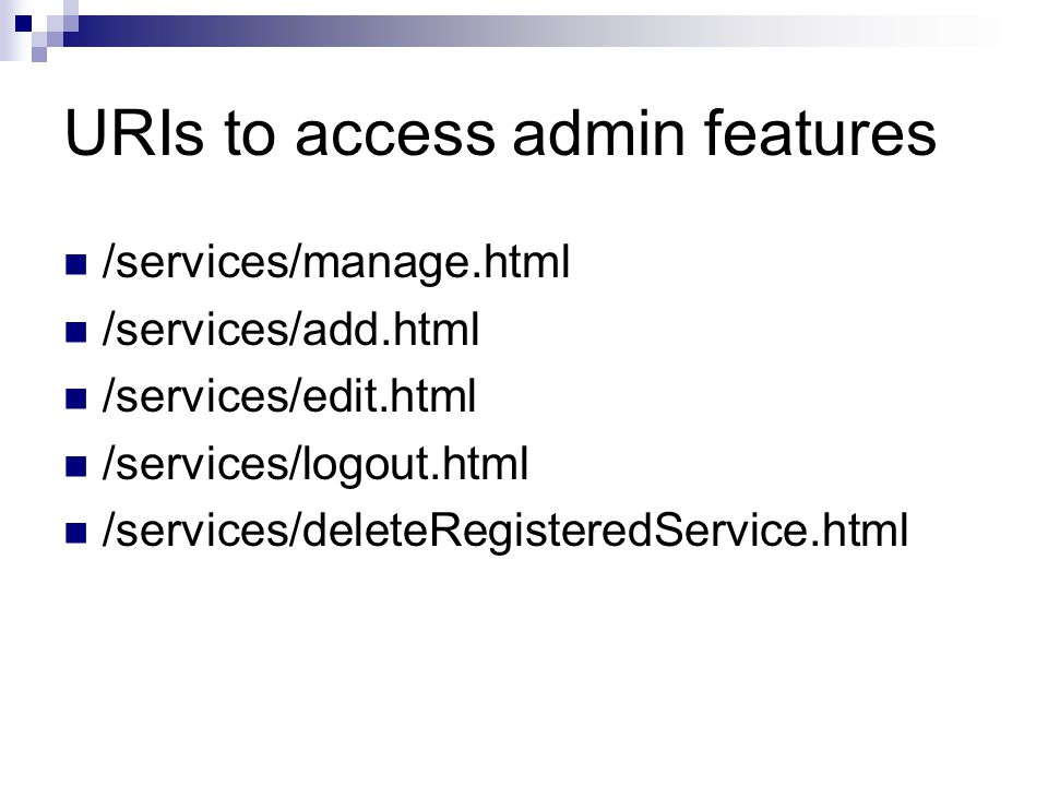 URIs to access admin features /services/manage.html /services/add.html /services/edit.html /services/logout.html /services/deleteRegisteredService.htm