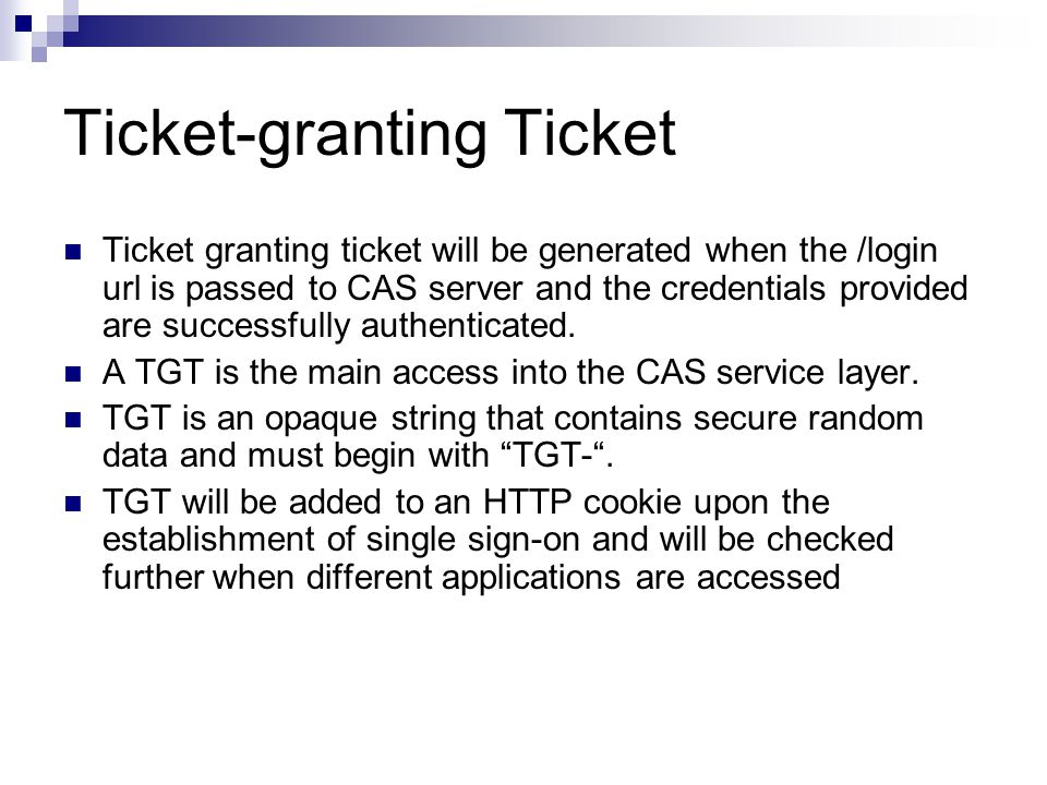 Ticket-granting Ticket Ticket granting ticket will be generated when the /login url is passed to CAS server and the credentials provided are successfu