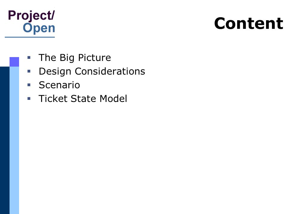 Content The Big Picture Design Considerations Scenario Ticket State Model