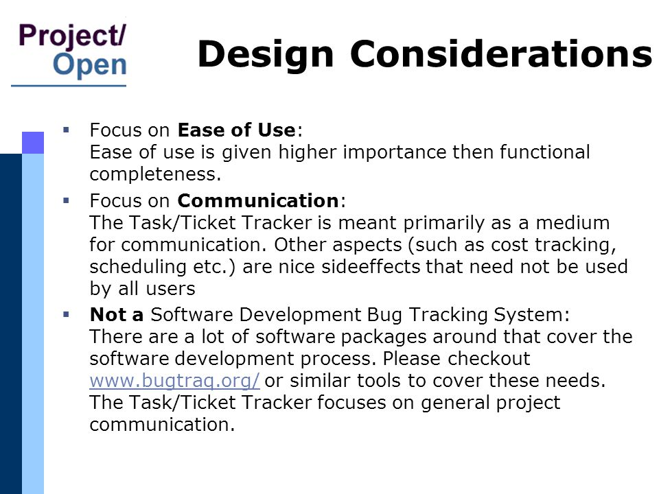 Design Considerations Focus on Ease of Use: Ease of use is given higher importance then functional completeness.