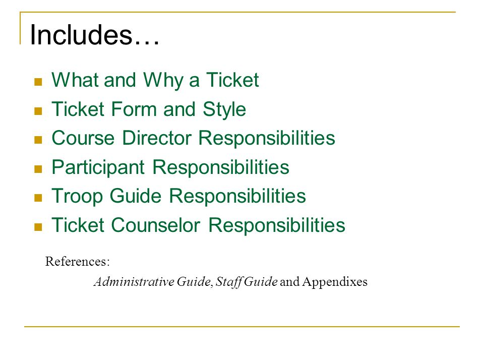 References: Administrative Guide, Staff Guide and Appendixes Includes… What and Why a Ticket Ticket Form and Style Course Director Responsibilities Pa