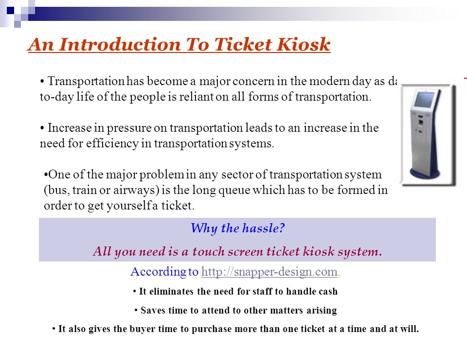 An Introduction To Ticket Kiosk Transportation has become a major concern in the modern day as day- to-day life of the people is reliant on all forms of transportation.