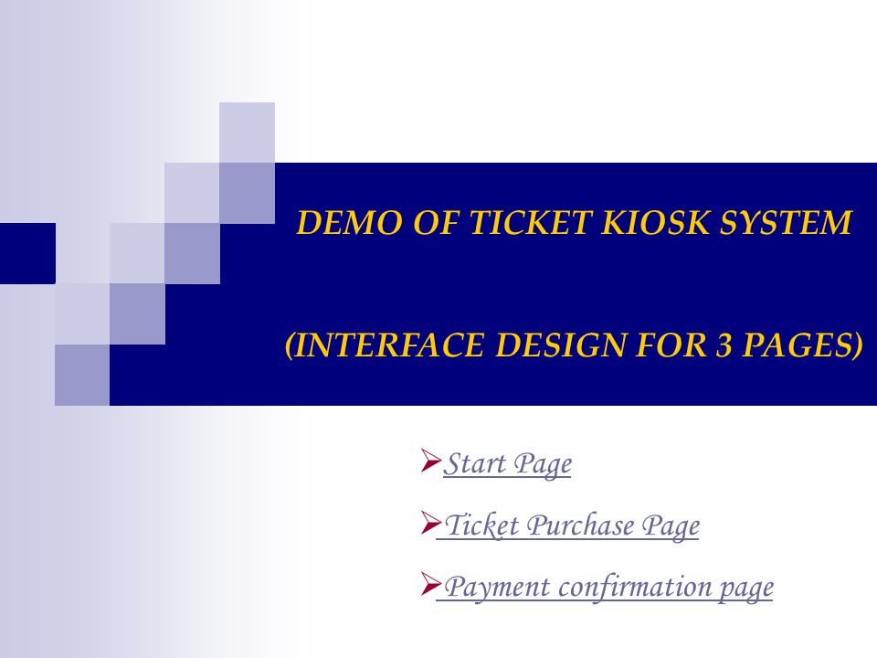 DEMO OF TICKET KIOSK SYSTEM (INTERFACE DESIGN FOR 3 PAGES) Start Page Ticket Purchase Page Payment confirmation page
