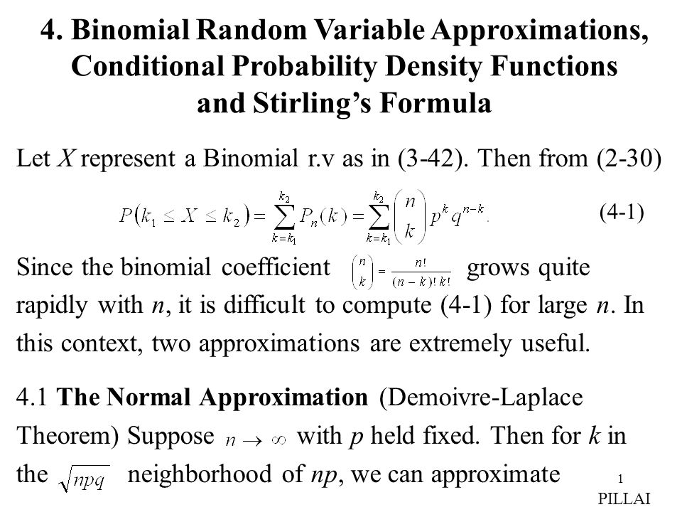 1 Let X represent a Binomial r.v as in (3-42). Then from (2-30) Since the binomial coefficient grows quite rapidly with n, it is difficult to compute