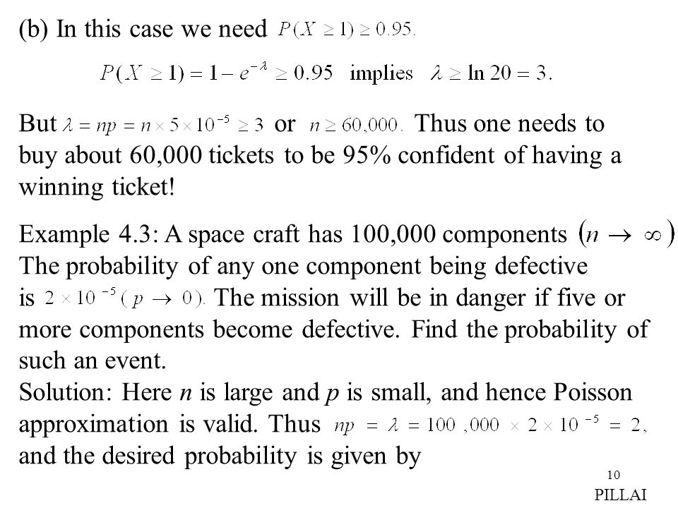 10 (b) In this case we need But or Thus one needs to buy about 60,000 tickets to be 95% confident of having a winning ticket! Example 4.3: A space cra