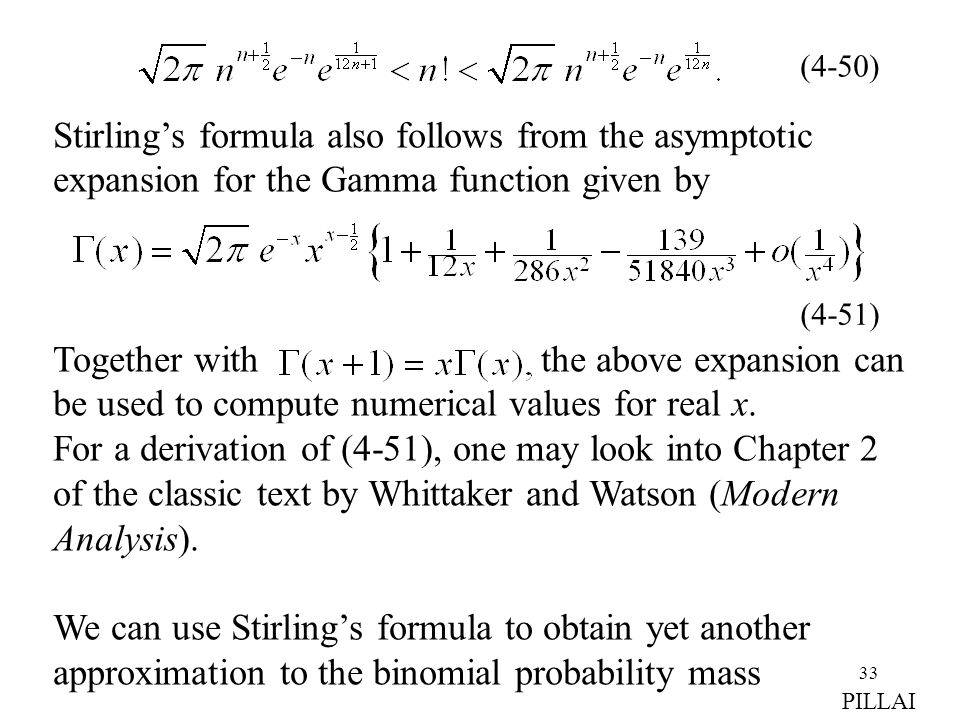 33 PILLAI Stirlings formula also follows from the asymptotic expansion for the Gamma function given by Together with the above expansion can be used t