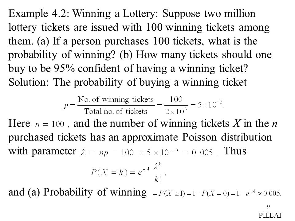 9 Example 4.2: Winning a Lottery: Suppose two million lottery tickets are issued with 100 winning tickets among them. (a) If a person purchases 100 ti