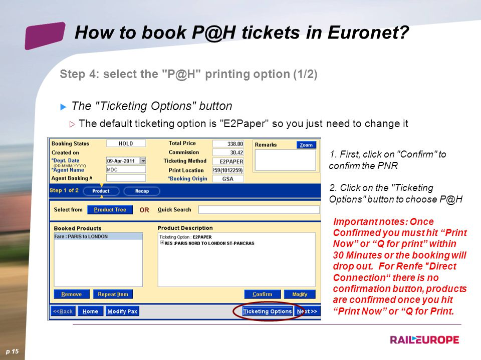 How to book P@H tickets in Euronet. p 15 1. First, click on Confirm to confirm the PNR 2.