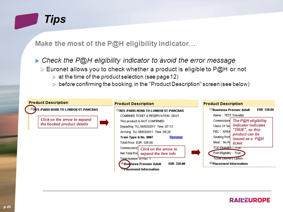 Tips Make the most of the P@H eligibility indicator… Check the P@H eligibility indicator to avoid the error message Euronet allows you to check whether a product is eligible to P@H or not at the time of the product selection (see page 12) before confirming the booking, in the Product Description screen (see below) p 45