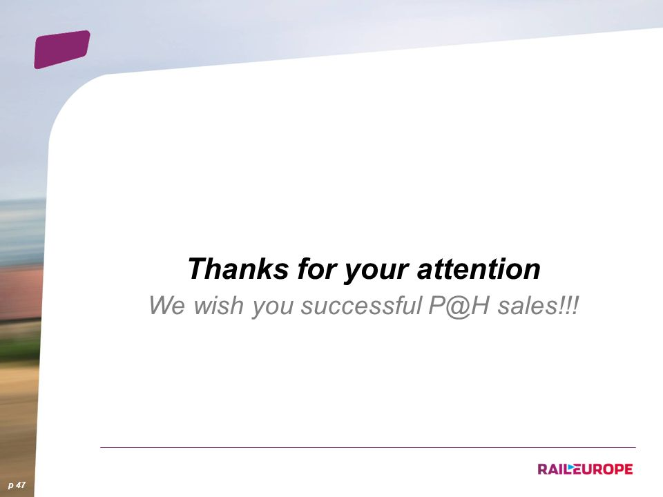 p 47 Thanks for your attention We wish you successful P@H sales!!!