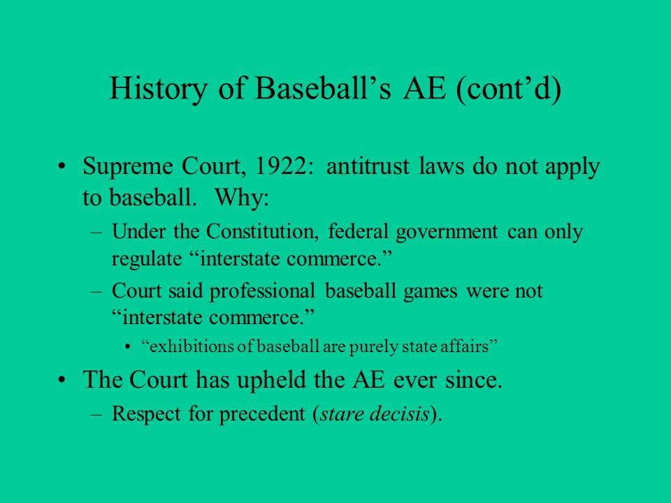History of Baseballs AE (contd) Supreme Court, 1922: antitrust laws do not apply to baseball.