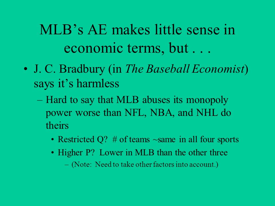 MLBs AE makes little sense in economic terms, but... J. C. Bradbury (in The Baseball Economist) says its harmless –Hard to say that MLB abuses its mon
