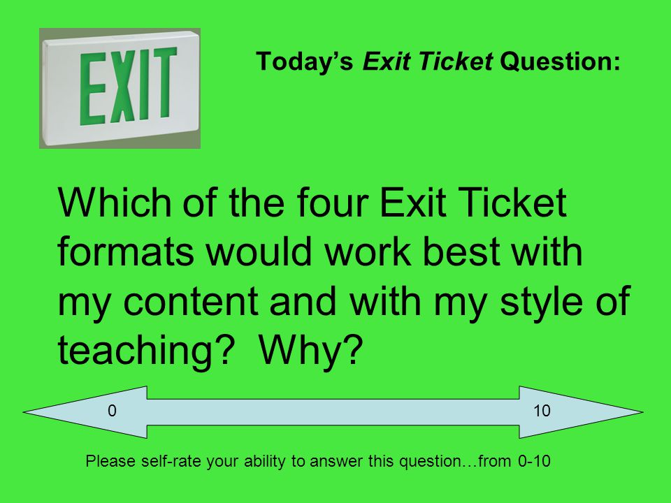 Todays Exit Ticket Question: (please write this question on the blank page behind your packets cover) Which of the four Exit Ticket formats would work