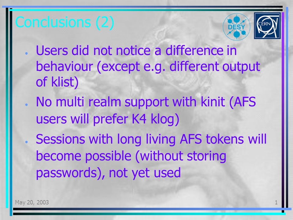 May 20, 20031 Conclusions (2) Users did not notice a difference in behaviour (except e.g.