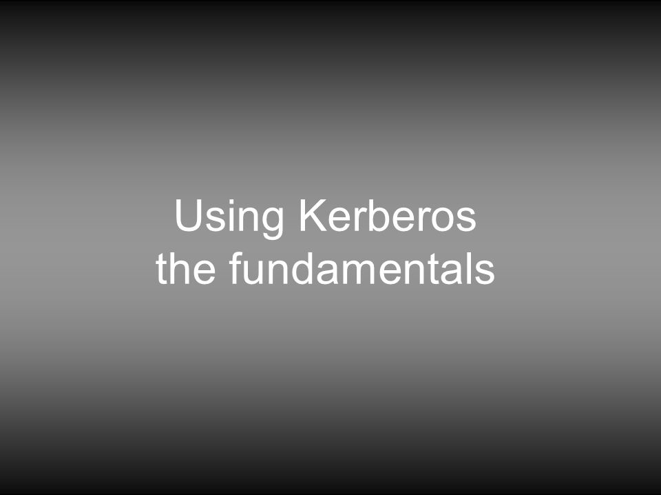 Computer/Network Security needs: Authentication Who is requesting access Authorization What user is allowed to do Auditing What has user done Kerberos addresses all of these needs.
