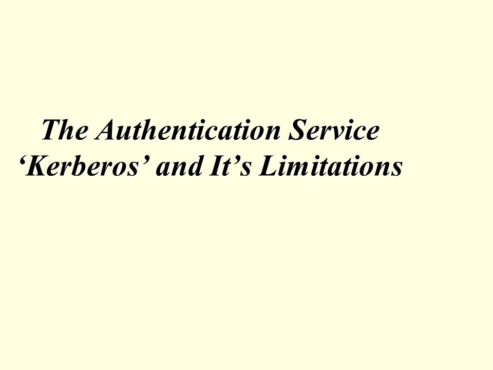 The Authentication Service Kerberos and Its Limitations