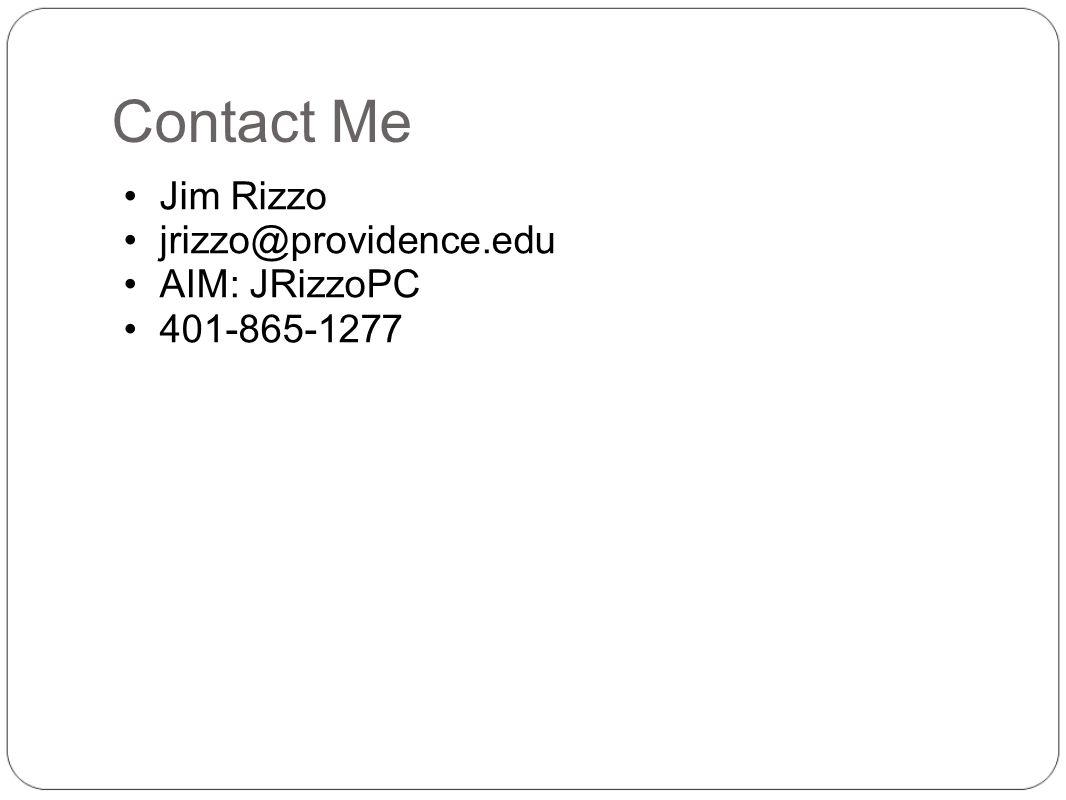 Contact Me Jim Rizzo jrizzo@providence.edu AIM: JRizzoPC 401-865-1277