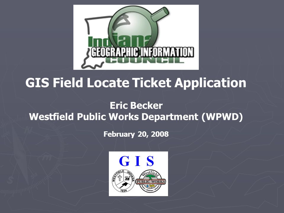 GIS Field Locate Ticket Application Eric Becker Westfield Public Works Department (WPWD) February 20, 2008