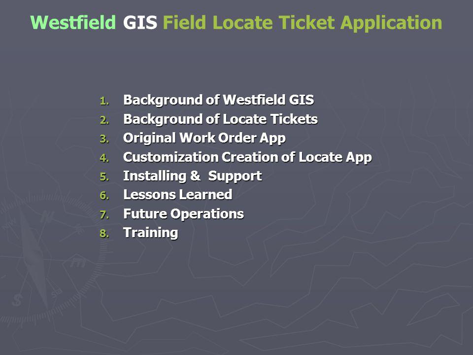 Westfield GIS Field Locate Ticket Application 1. Background of Westfield GIS 2.