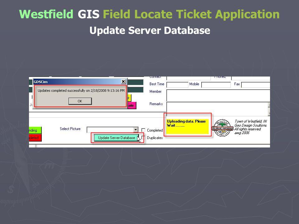 Westfield GIS Field Locate Ticket Application Update Server Database