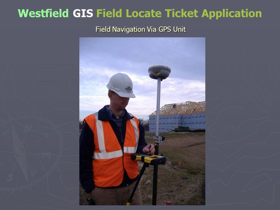 Westfield GIS Field Locate Ticket Application Field Navigation Via GPS Unit