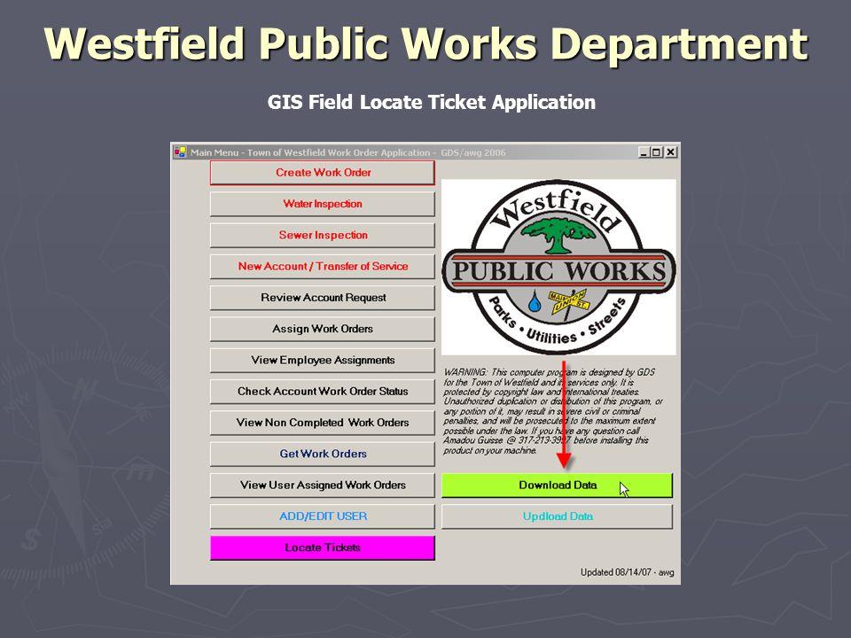 Westfield Public Works Department Westfield Public Works Department GIS Field Locate Ticket Application