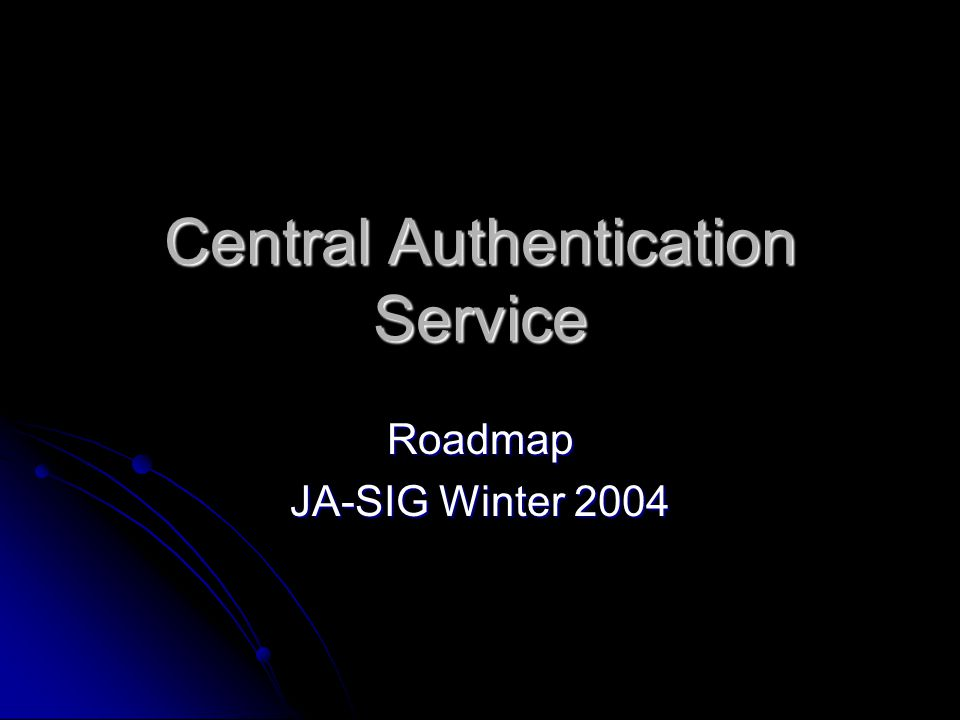 Central Authentication Service Roadmap JA-SIG Winter 2004