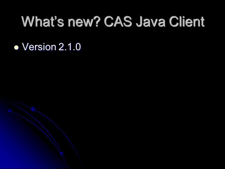 Whats new? CAS Java Client Version 2.1.0 Version 2.1.0